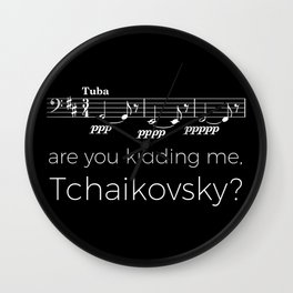 Tuba - Are you kidding me, Tchaikovsky? (black) Wall Clock