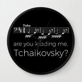 Tuba - Are you kidding me, Tchaikovsky? (black) Wall Clock