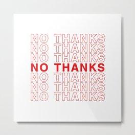 NO THANKS Metal Print