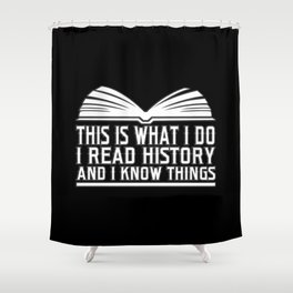 History Book Reader Shirt This Is What I Do I Read History Shower Curtain