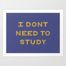 I Don't Need To Study Art Print