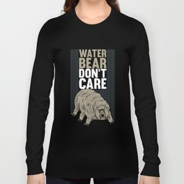 Water Bear Don't Care - Funny Biology Gift Long Sleeve T-shirt