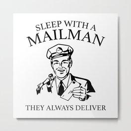 Sleep With A Mailman Metal Print