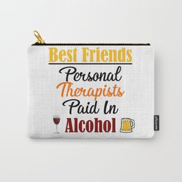 Paid In Alcohol Funny Best Friends Therapy Therapist Meme Carry-All Pouch