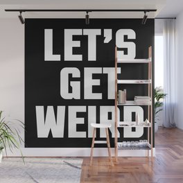 Get Weird Funny Quote Wall Mural