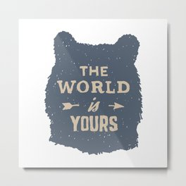 The World is Yours - wild bear silhouette - Funny hand drawn quotes illustration. Funny humor. Life sayings. Sarcastic funny quotes. Metal Print