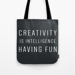 CREATIVITY IS INTELLIGENCE HAVING FUN Tote Bag