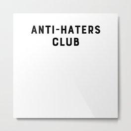 Anti-Haters Club Metal Print