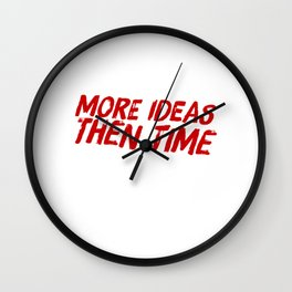 Lots Of Ideas And Little Time Wall Clock