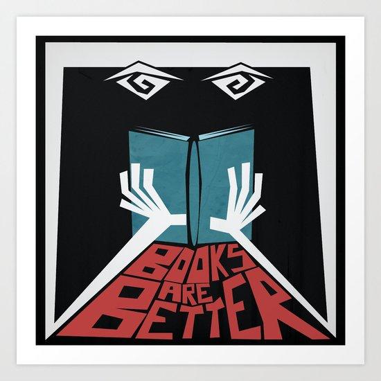 Books Are Better Art Print
