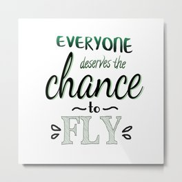 Everyone Deserves The Chance To Fly | Defying Gravity Metal Print