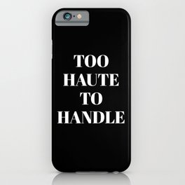 TOO HAUTE TO HANDLE (Black & White) iPhone Case