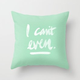 I Can't Even – Mint Green Throw Pillow