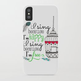 I Sing Because I'm Happy - color iPhone Case