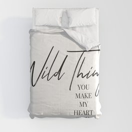 Wild thing, you make my heart sing Comforters