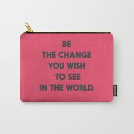 Be the change you wish to see in the World, Mahatma Gandhi quote for human rights, freedom, justice Carry-All Pouch