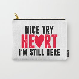 nice try heart i'm still here Carry-All Pouch