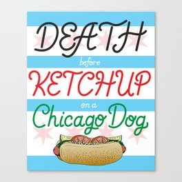 Death Before Ketchup on a Chicago Dog Canvas Print