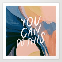 You Can Do This! Art Print