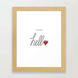 You had me at hello Framed Art Print