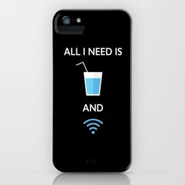 ALL I NEED IS WATER AND WIFI iPhone Case