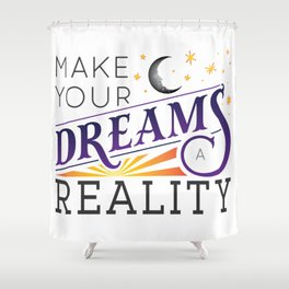 Make Your Dreams A Reality - color Shower Curtain
