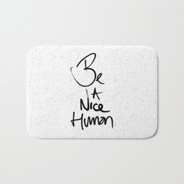 Be a Nice Human Typography Design Bath Mat