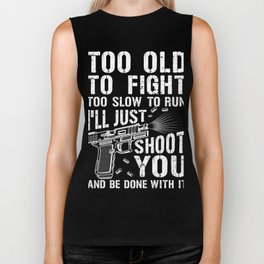 Too Old to Fight or Run i'll just Shoot you Biker Tank