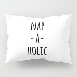Nap-A-Holic Funny Quote Pillow Sham