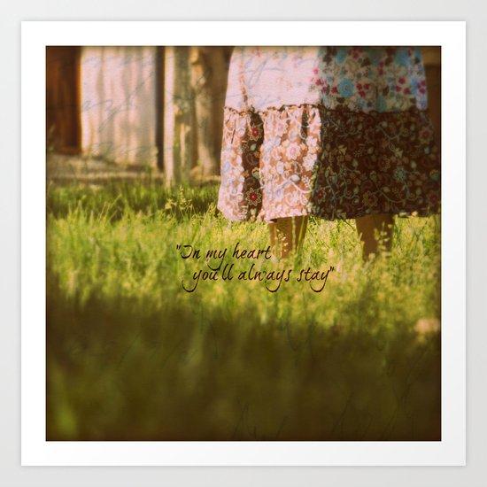 """In my heart you'll always stay"" Art Print"