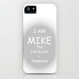 I AM MIKE The Hardcore + Awesome iPhone Case