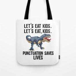 Let's Eat Kids Punctuation Saves Lives Funny T Rex Tote Bag