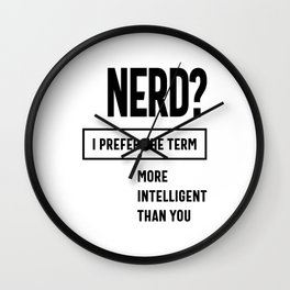 Nerd? I Prefer The Term: More Intelligent Than You Wall Clock