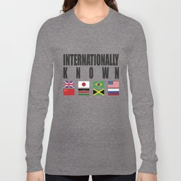 INTERNATIONALLY KNOWN Long Sleeve T-shirt