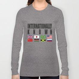 INTERNATIONALLY KNOWN Long Sleeve T-shirt