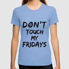 Don't Touch My Fridays T-shirt