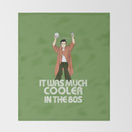 It was much cooler in the 80's Throw Blanket