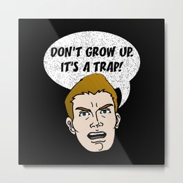 Don't Grow Up It's A Trap - Funny Sarkasm Quote Gift Metal Print