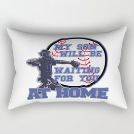 MY SON WILL BE WAITING FOR YOU AT HOME Rectangular Pillow