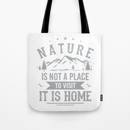 Nature Is Not A Place To Visit, It Is Home gw Tote Bag