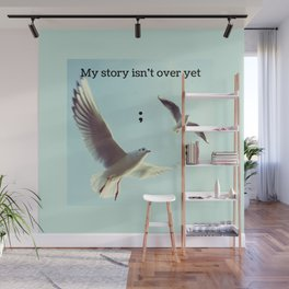 My Story Isn't Over Yet ; Wall Mural