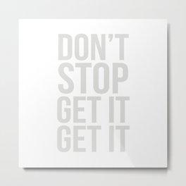 Don't Stop Get It Get It Metal Print