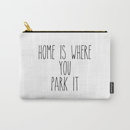 Home is Where You Park It Carry-All Pouch