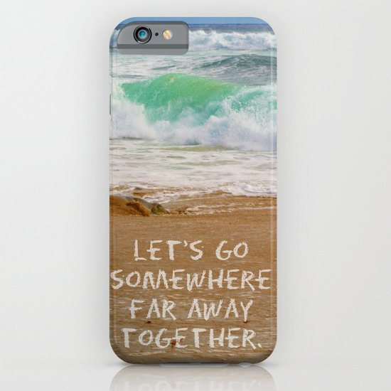 Let's Go Somewhere Far Away Together iPhone & iPod Case
