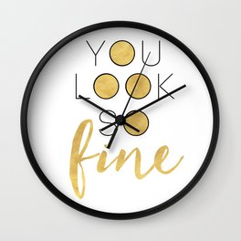 YOU LOOK SO FINE - beautiful quote Wall Clock