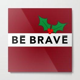 BE BRAVE Christmas Collection Metal Print