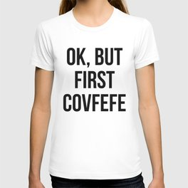 OK, But First Covfefe T-shirt