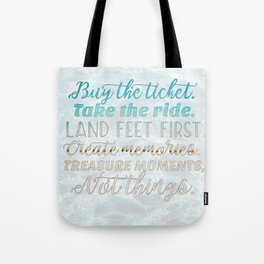 Buy the Ticket. Take the Ride. Tote Bag