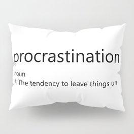 Procrastination Definition Pillow Sham