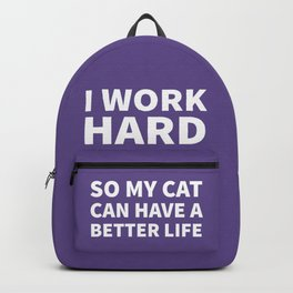 I Work Hard So My Cat Can Have a Better Life (Ultra Violet) Backpack